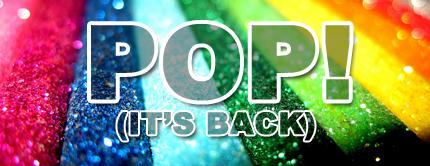 pop! (it's back)