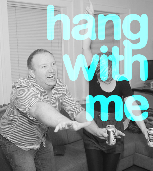 hang with me
